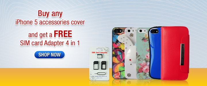 Buy any iPhone 5 accessories cover and get a FREE SIM card Adapter 4 in 1
