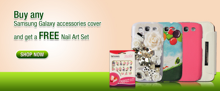 Buy any Samsung Galaxy accessories cover and get a FREE Nail Art Set!